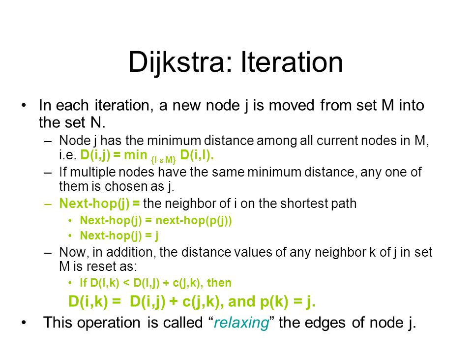 Dijkstra: Iteration In each iteration, a new node j is moved from set M into the set N.