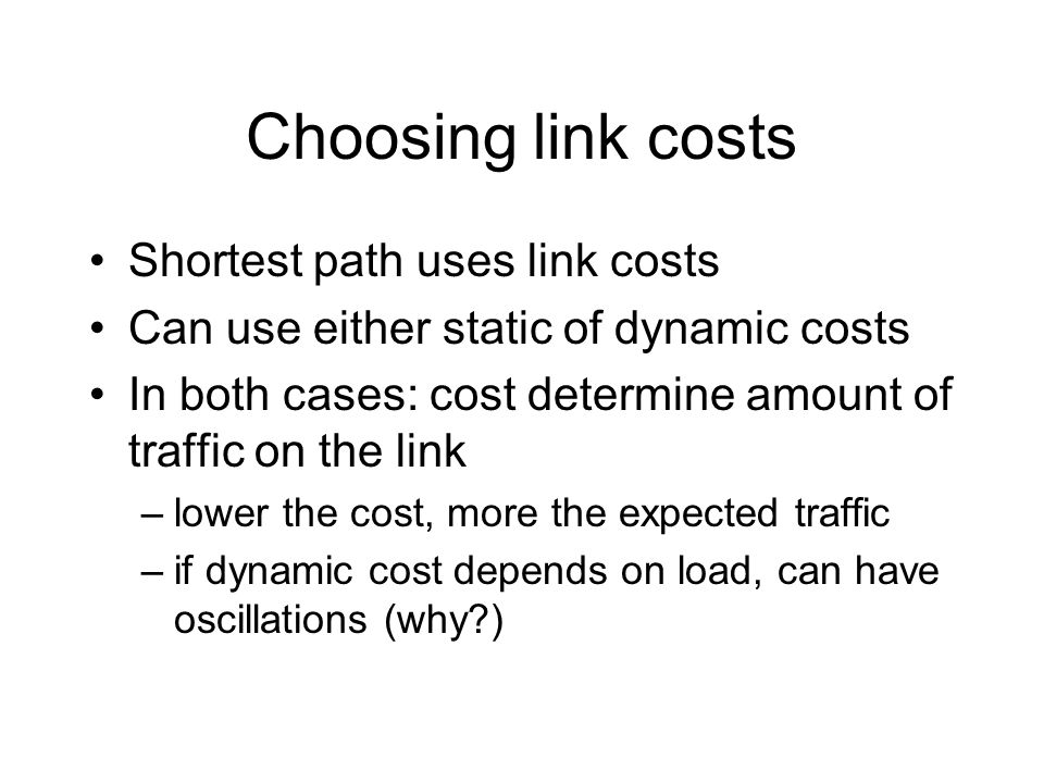 Choosing link costs Shortest path uses link costs