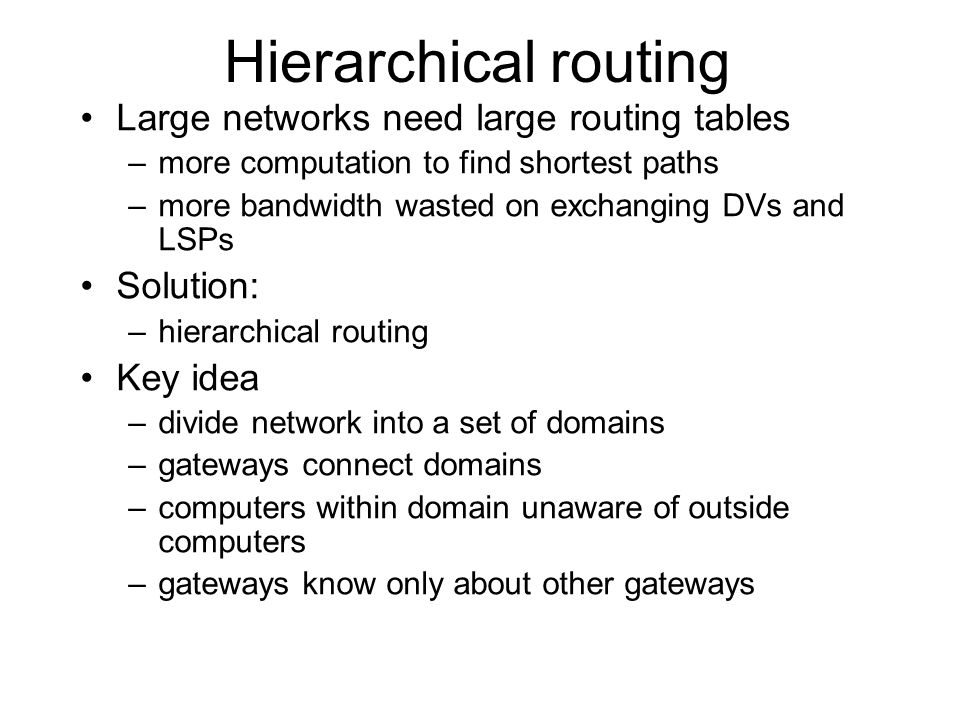 Hierarchical routing Large networks need large routing tables