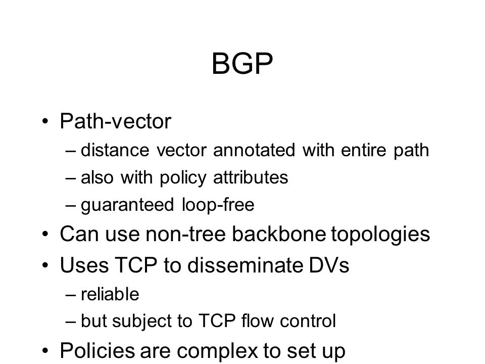BGP Path-vector Can use non-tree backbone topologies