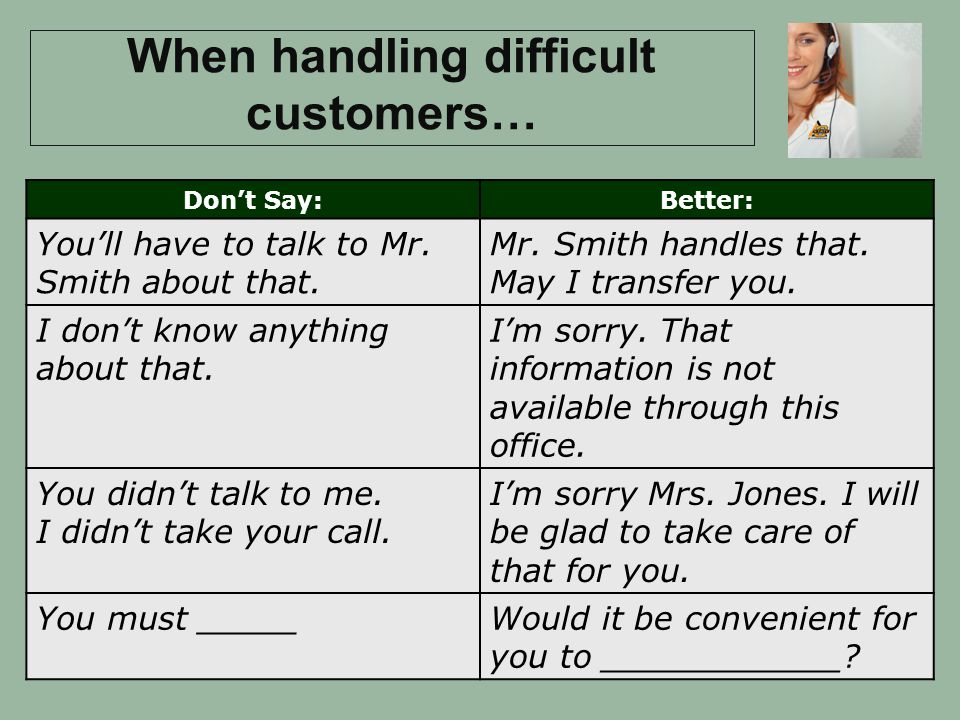 When handling difficult customers…
