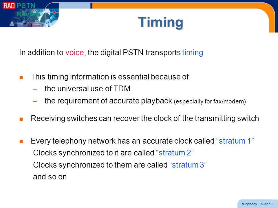 Timing In addition to voice, the digital PSTN transports timing