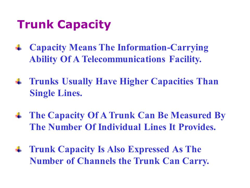 Trunk Capacity Capacity Means The Information-Carrying