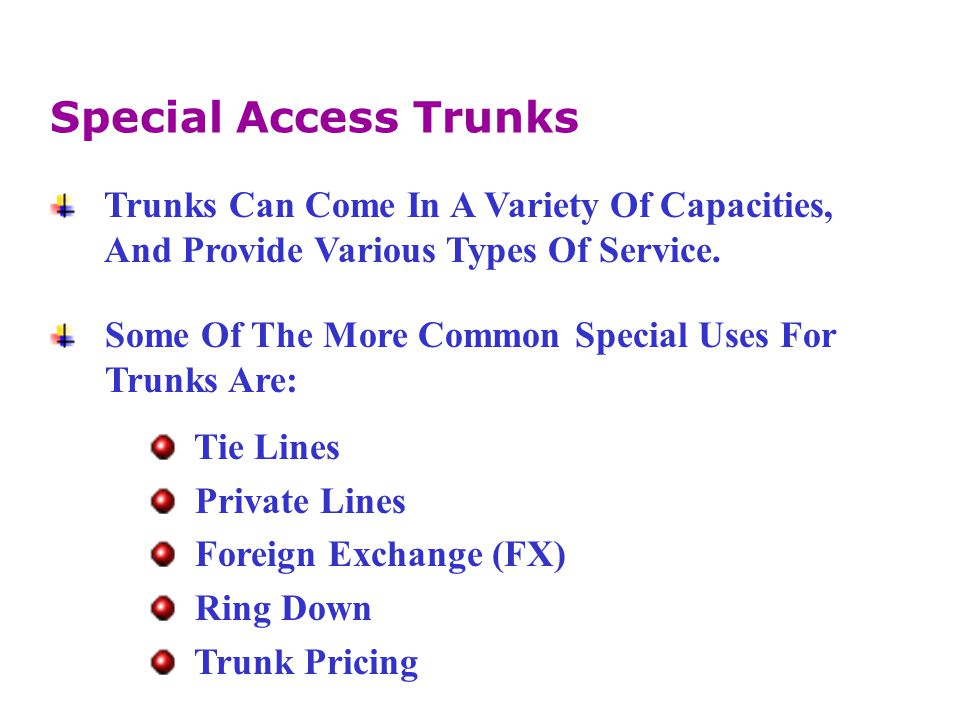 Special Access Trunks Trunks Can Come In A Variety Of Capacities,