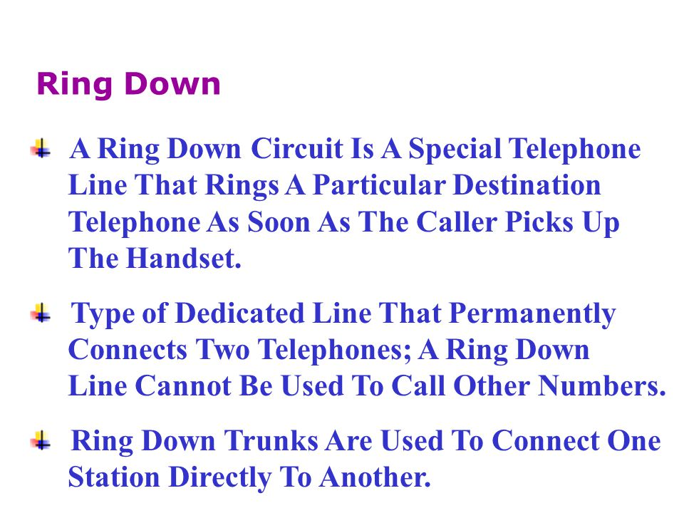 Ring Down A Ring Down Circuit Is A Special Telephone. Line That Rings A Particular Destination. Telephone As Soon As The Caller Picks Up.