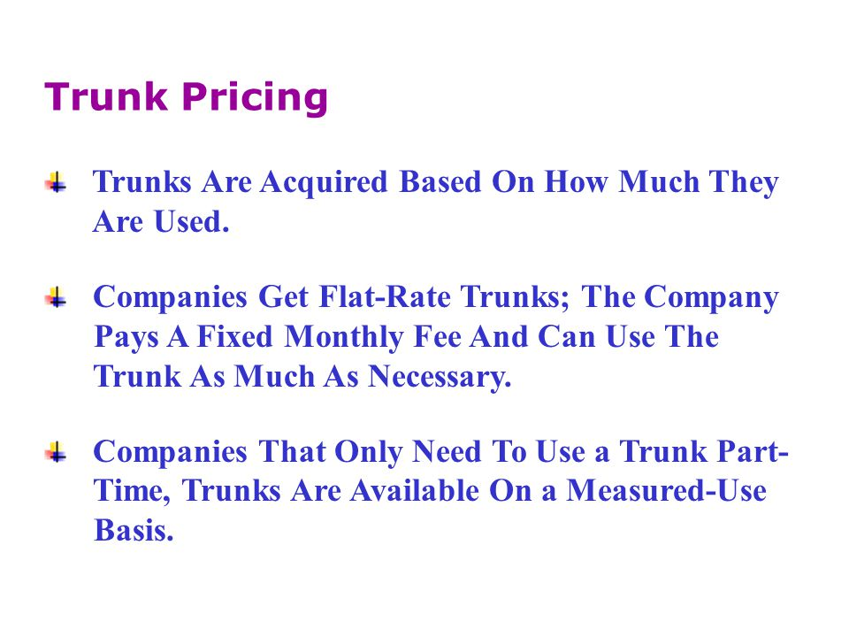 Trunk Pricing Trunks Are Acquired Based On How Much They Are Used.