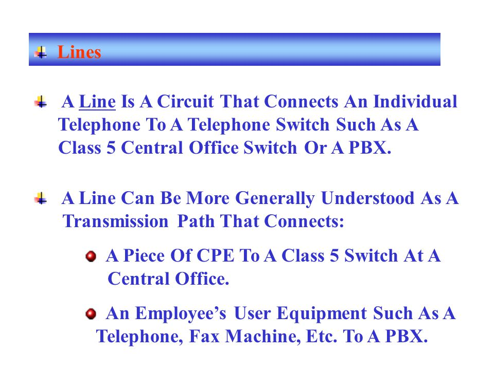 Lines A Line Is A Circuit That Connects An Individual. Telephone To A Telephone Switch Such As A. Class 5 Central Office Switch Or A PBX.
