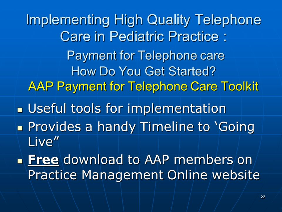 Implementing High Quality Telephone Care in Pediatric Practice : Payment for Telephone care How Do You Get Started AAP Payment for Telephone Care Toolkit
