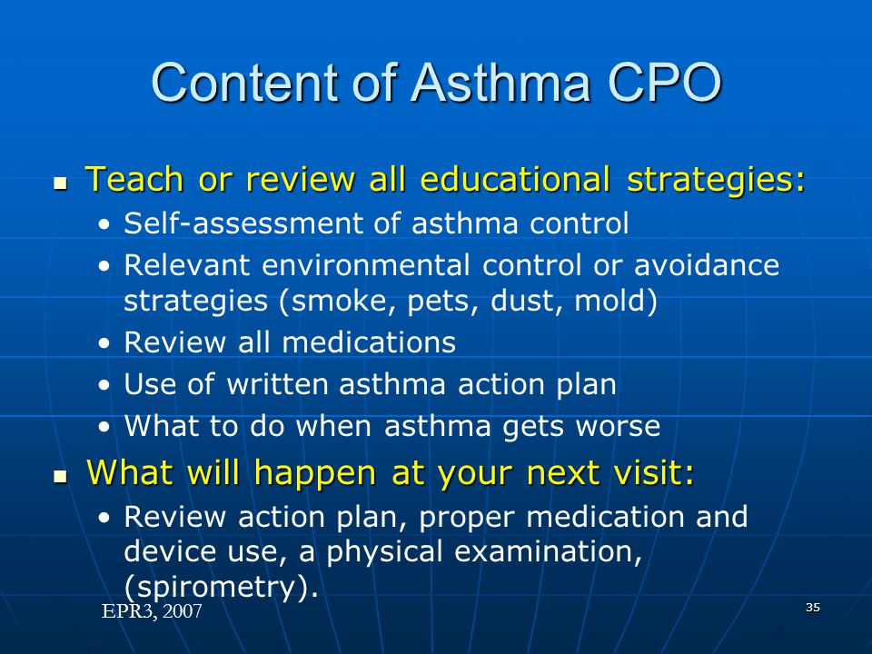Content of Asthma CPO Teach or review all educational strategies: