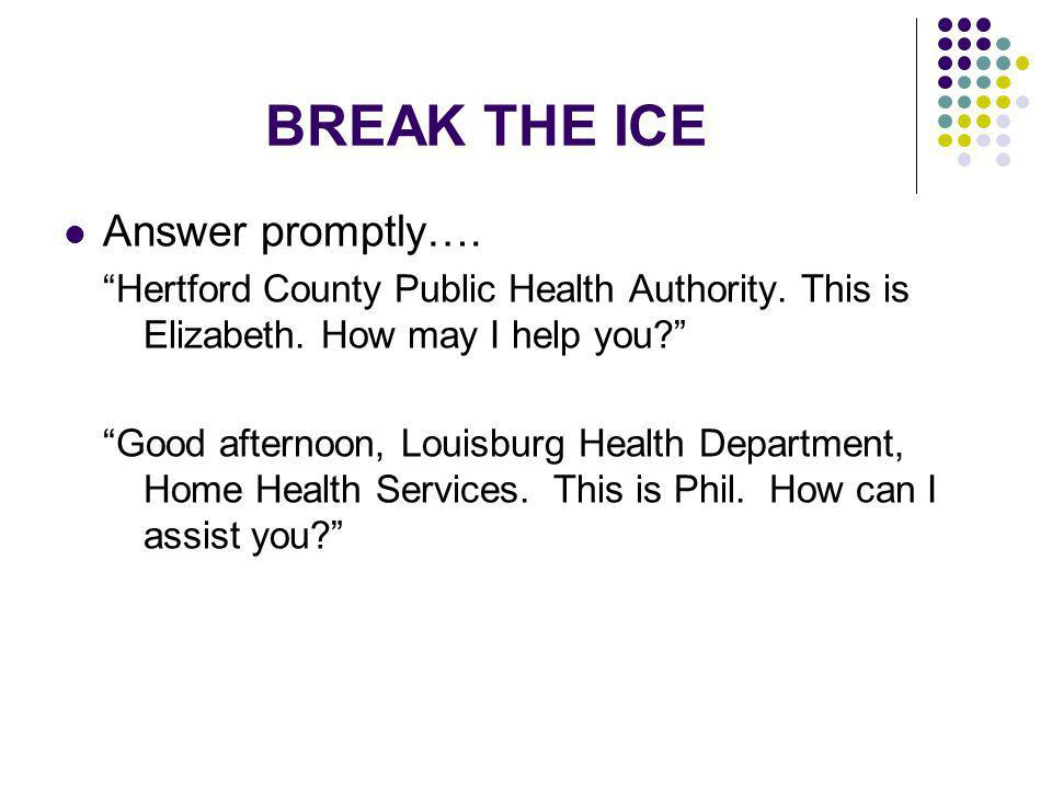 BREAK THE ICE Answer promptly….
