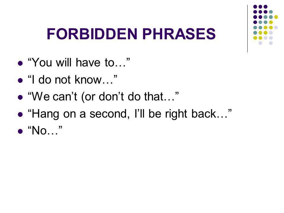 FORBIDDEN PHRASES You will have to… I do not know…
