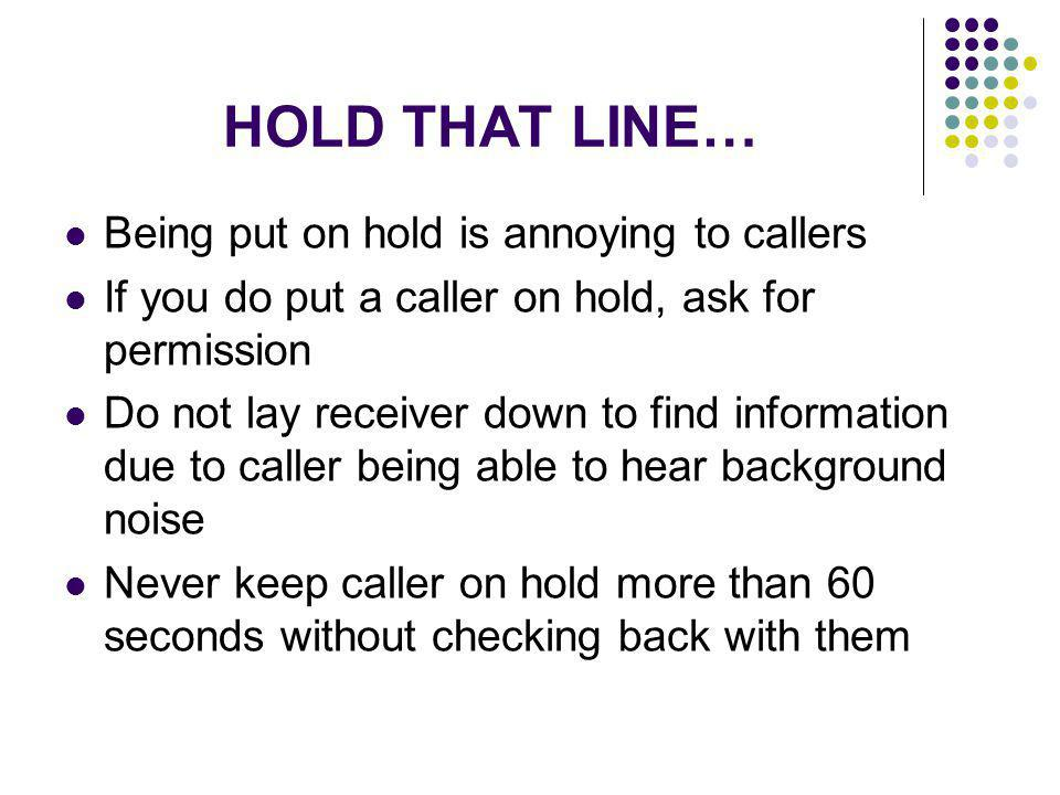 HOLD THAT LINE… Being put on hold is annoying to callers