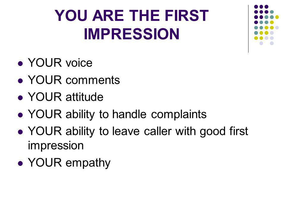 YOU ARE THE FIRST IMPRESSION
