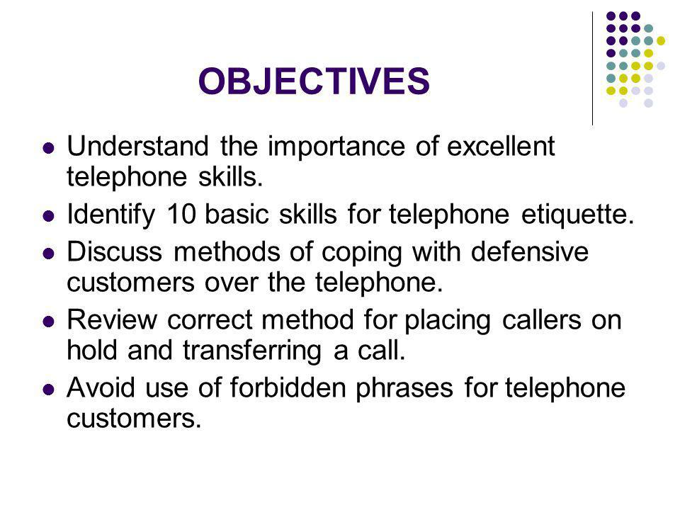 OBJECTIVES Understand the importance of excellent telephone skills.