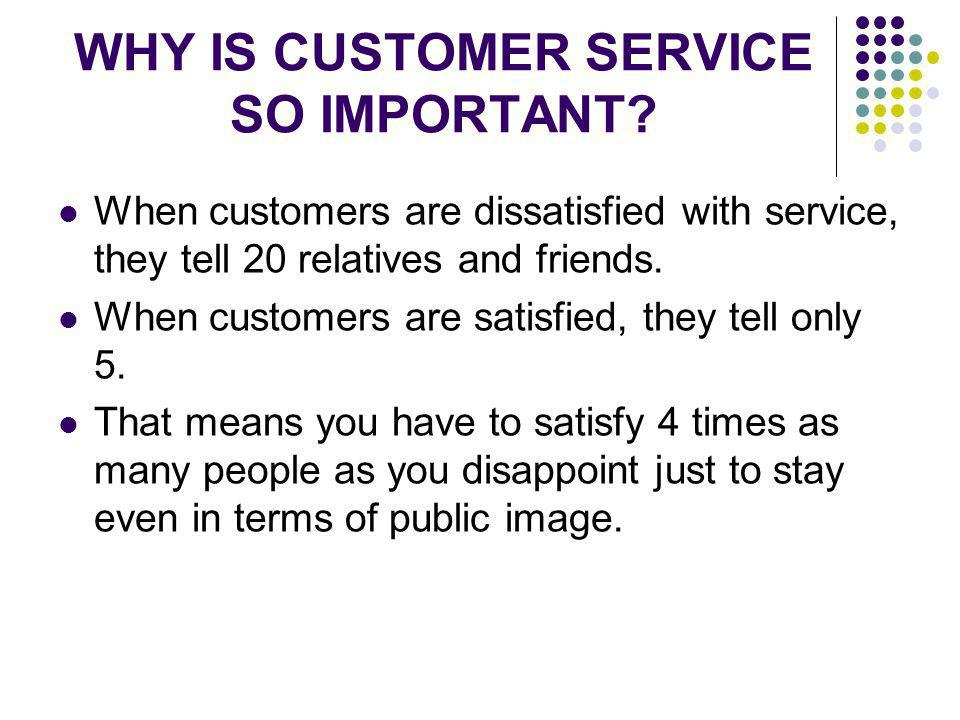 WHY IS CUSTOMER SERVICE SO IMPORTANT