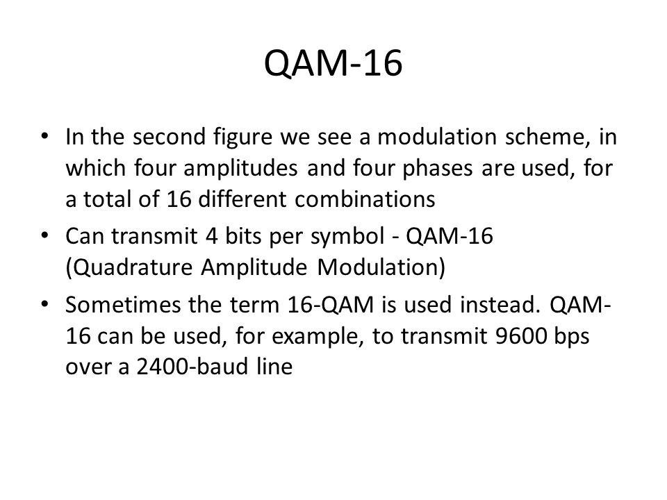 QAM-16 In the second figure we see a modulation scheme, in which four amplitudes and four phases are used, for a total of 16 different combinations.