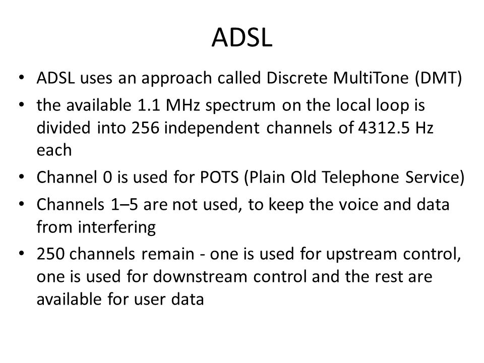 ADSL ADSL uses an approach called Discrete MultiTone (DMT)
