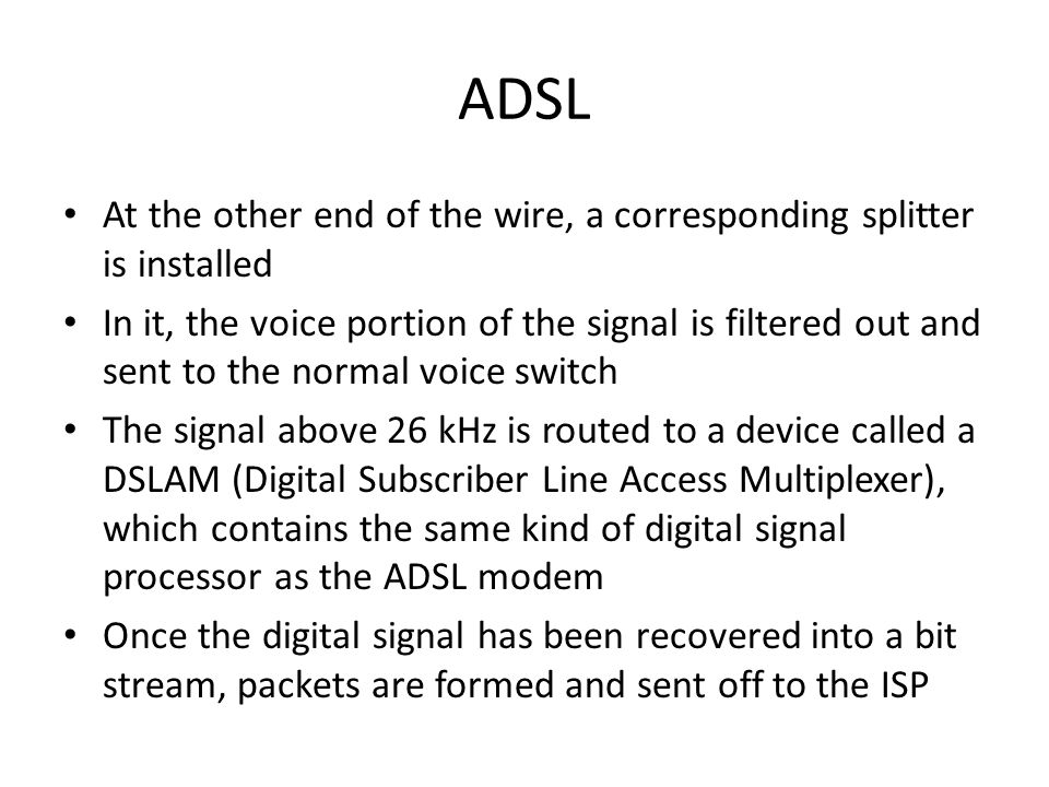 ADSL At the other end of the wire, a corresponding splitter is installed.