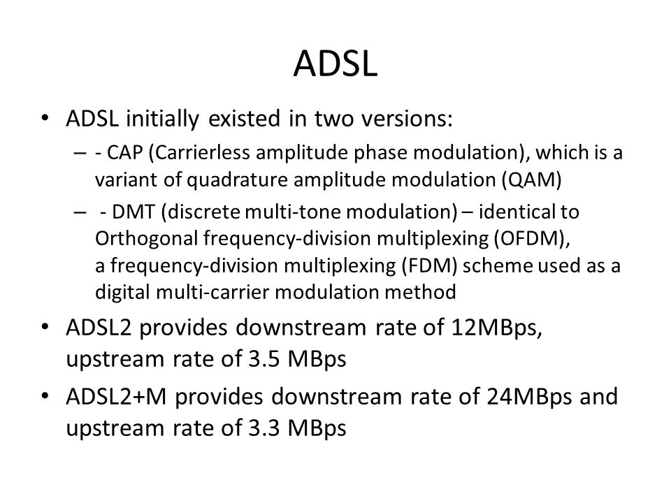 ADSL ADSL initially existed in two versions: