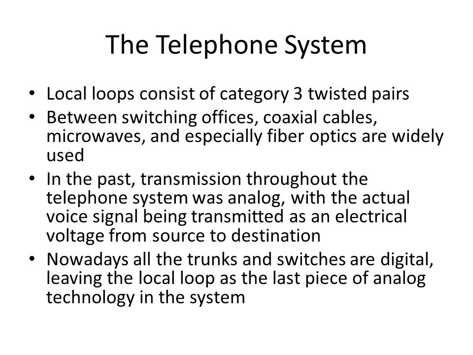 The Telephone System Local loops consist of category 3 twisted pairs