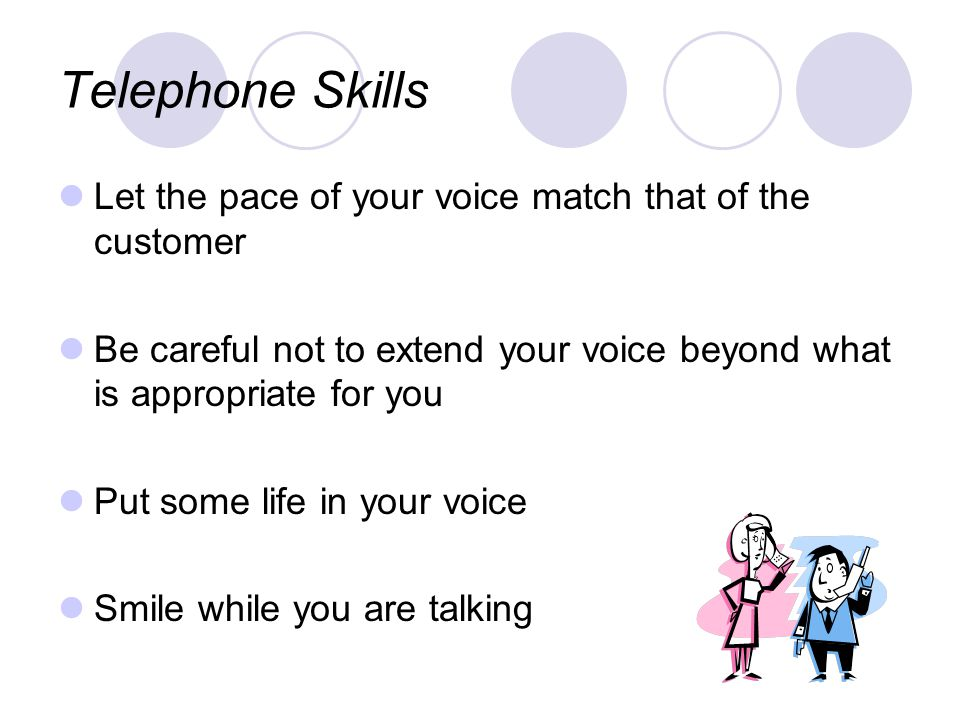 Telephone Skills Let the pace of your voice match that of the customer