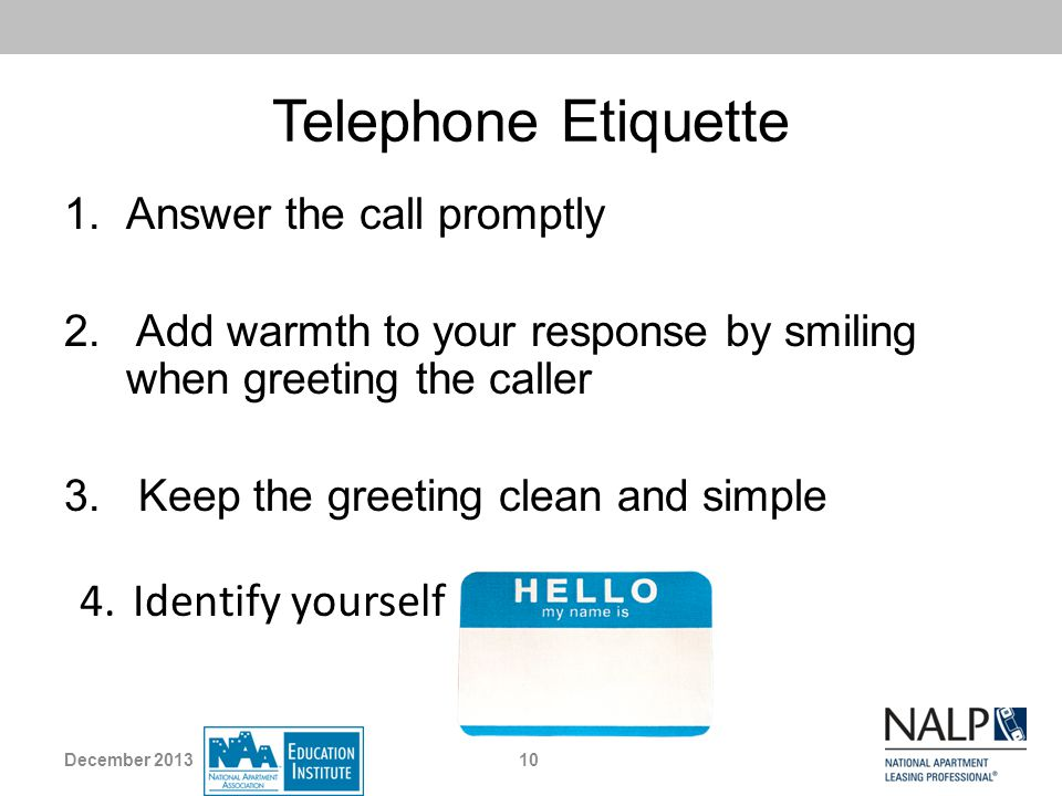 Telephone Etiquette Identify yourself Answer the call promptly