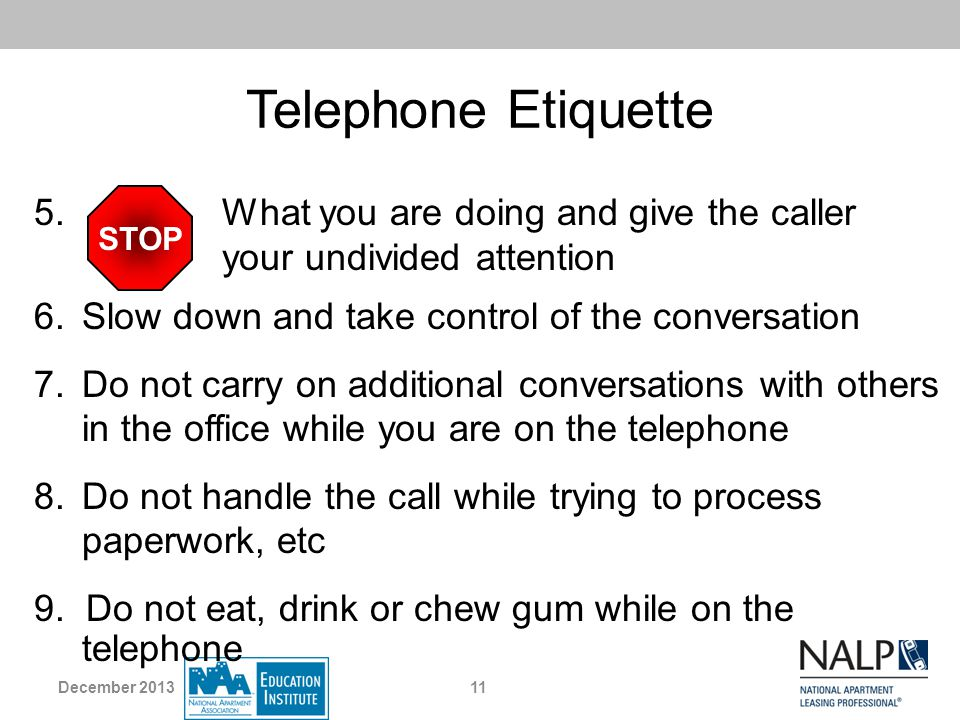Telephone Etiquette What you are doing and give the caller your undivided attention. STOP.