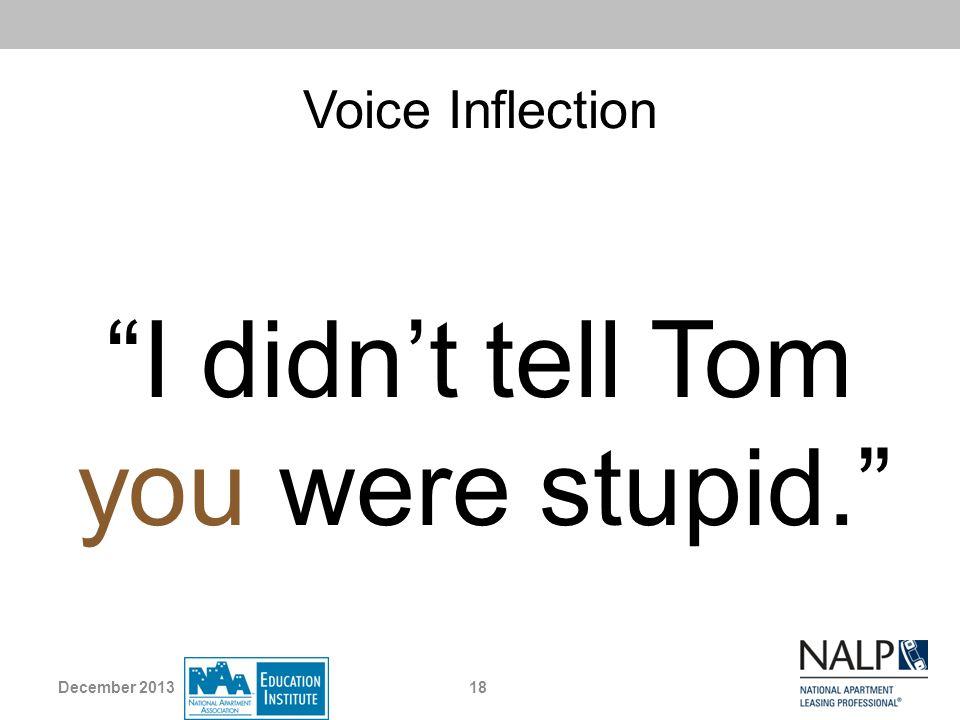 I didn't tell Tom you were stupid.