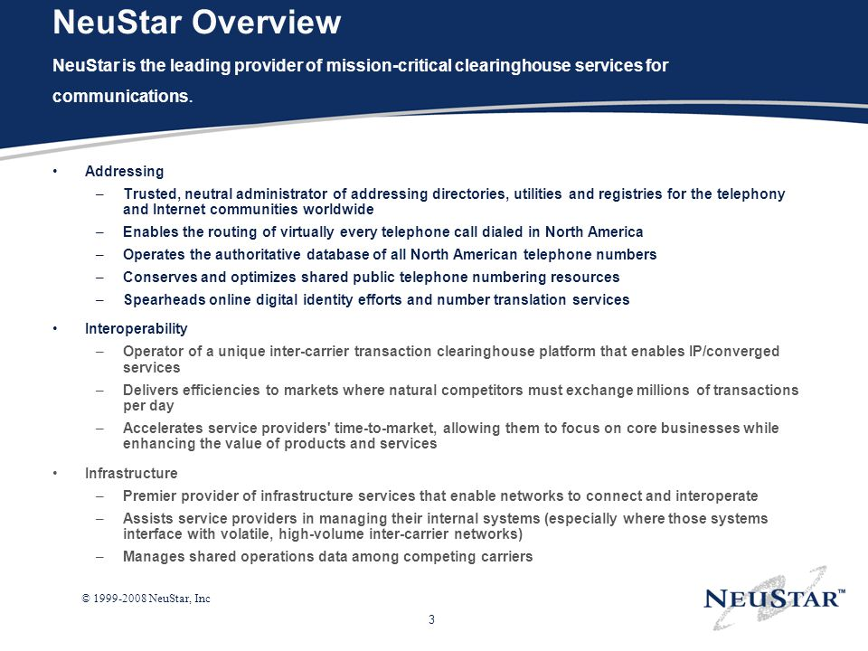 NeuStar Overview NeuStar is the leading provider of mission-critical clearinghouse services for communications.
