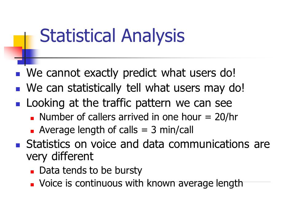 Statistical Analysis We cannot exactly predict what users do!