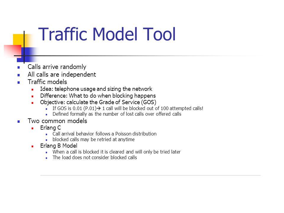 Traffic Model Tool Calls arrive randomly All calls are independent