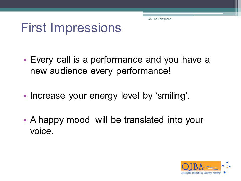 First Impressions On The Telephone. Every call is a performance and you have a new audience every performance!