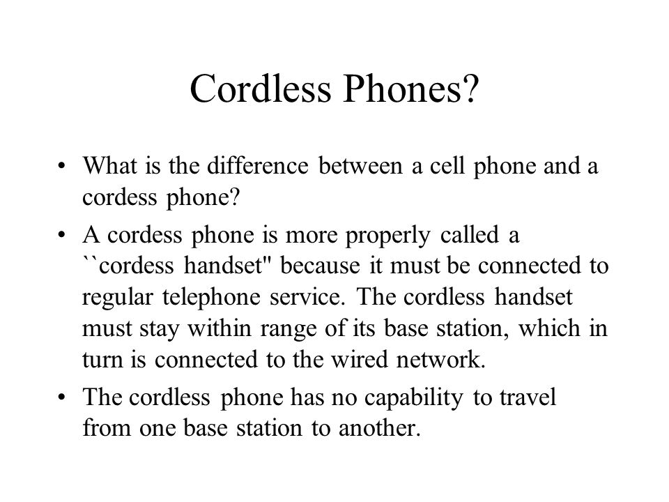 Cordless Phones What is the difference between a cell phone and a cordess phone