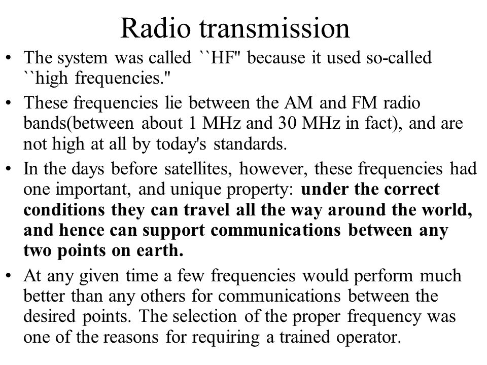 Radio transmission The system was called ``HF because it used so-called ``high frequencies.