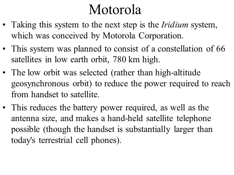 Motorola Taking this system to the next step is the Iridium system, which was conceived by Motorola Corporation.
