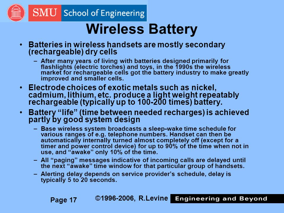 Wireless Battery Batteries in wireless handsets are mostly secondary (rechargeable) dry cells.