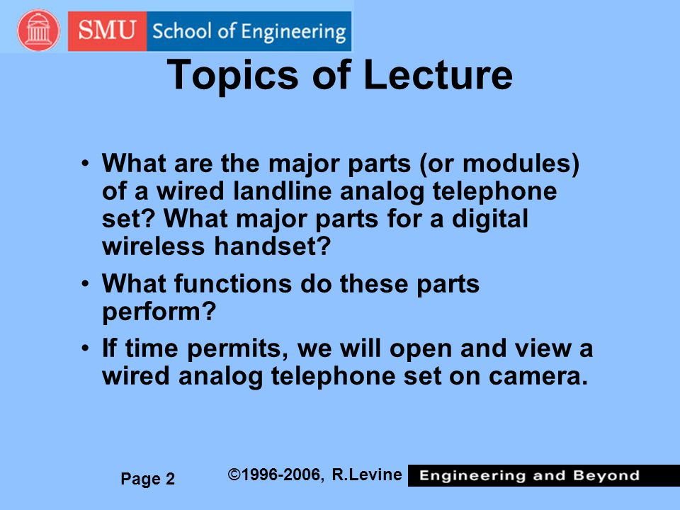 Topics of Lecture What are the major parts (or modules) of a wired landline analog telephone set What major parts for a digital wireless handset
