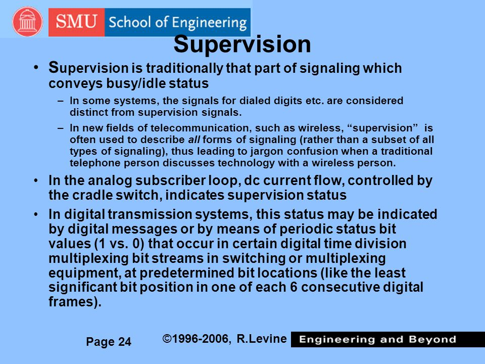 Supervision Supervision is traditionally that part of signaling which conveys busy/idle status.