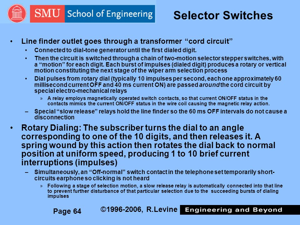 Selector Switches Line finder outlet goes through a transformer cord circuit Connected to dial-tone generator until the first dialed digit.