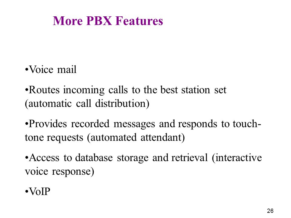 More PBX Features Voice mail. Routes incoming calls to the best station set (automatic call distribution)