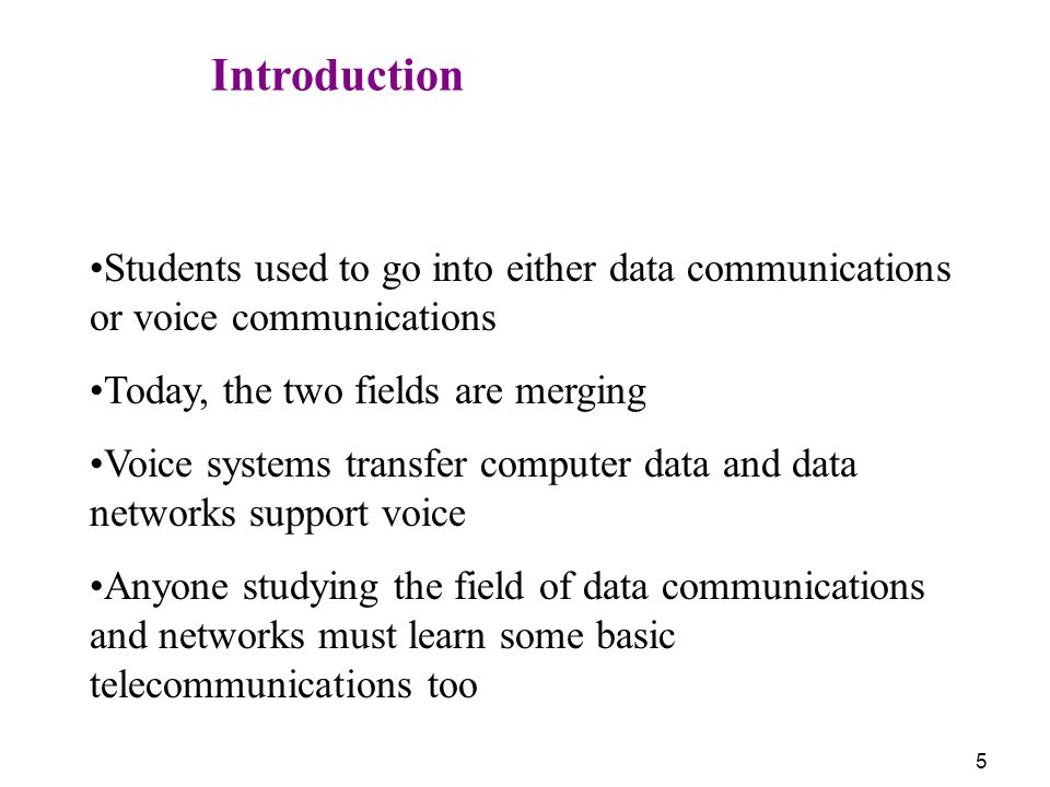 Introduction Students used to go into either data communications or voice communications. Today, the two fields are merging.