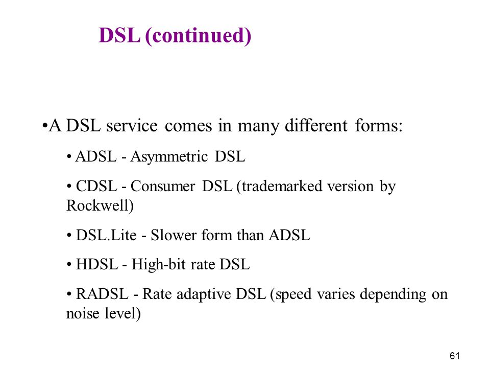 A DSL service comes in many different forms: