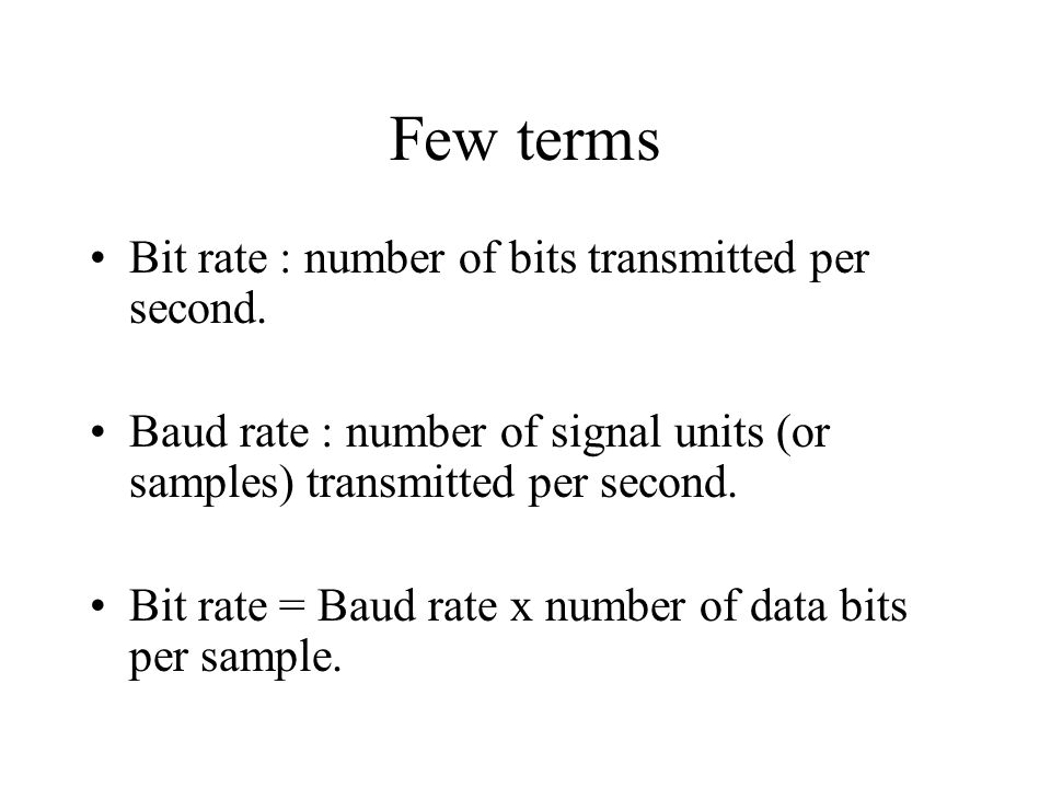 Few terms Bit rate : number of bits transmitted per second.