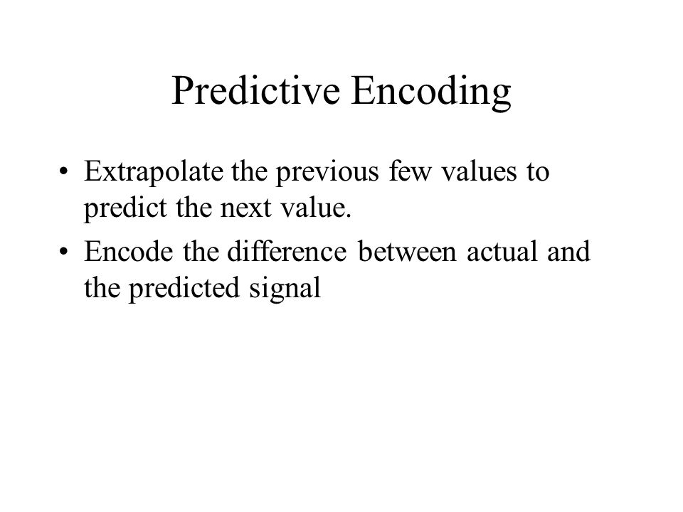 Predictive Encoding Extrapolate the previous few values to predict the next value.