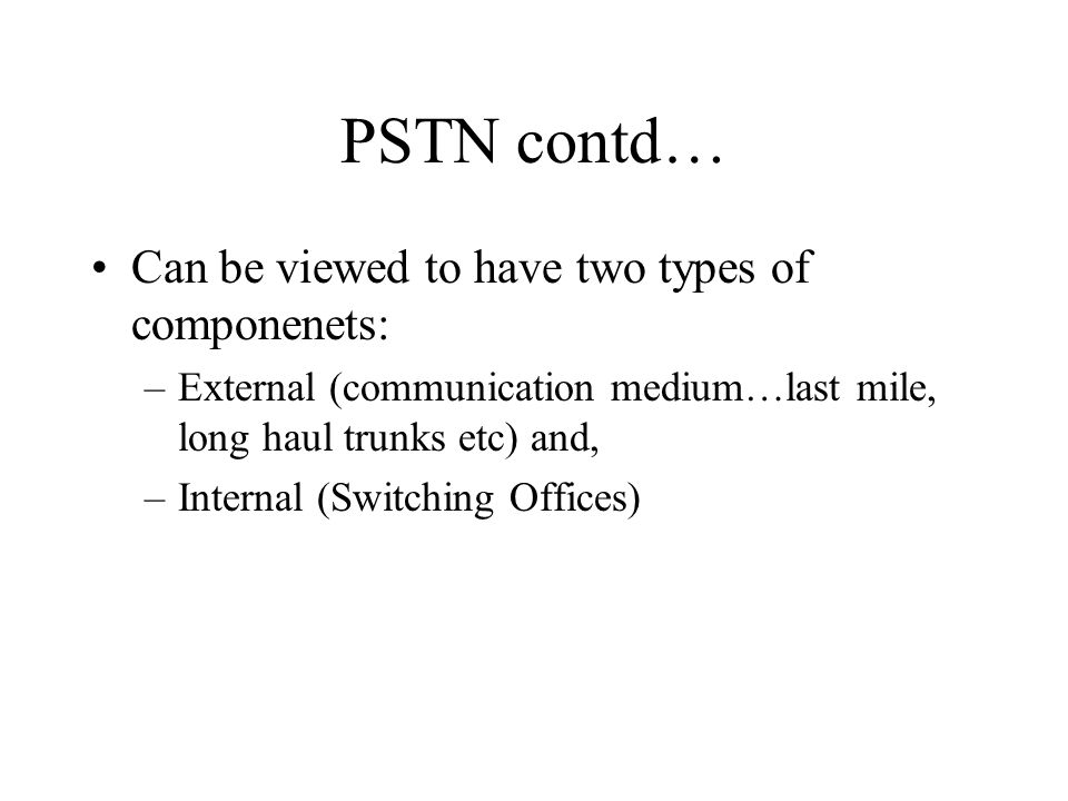 PSTN contd… Can be viewed to have two types of componenets: