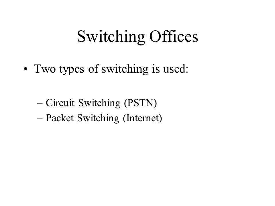 Switching Offices Two types of switching is used: