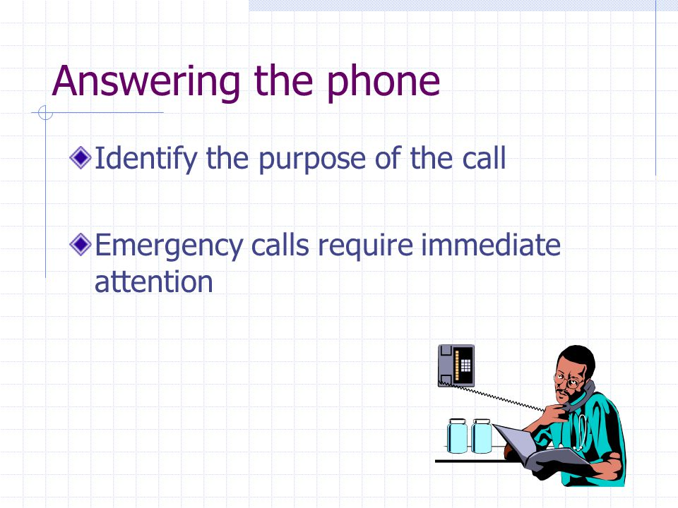 Answering the phone Identify the purpose of the call