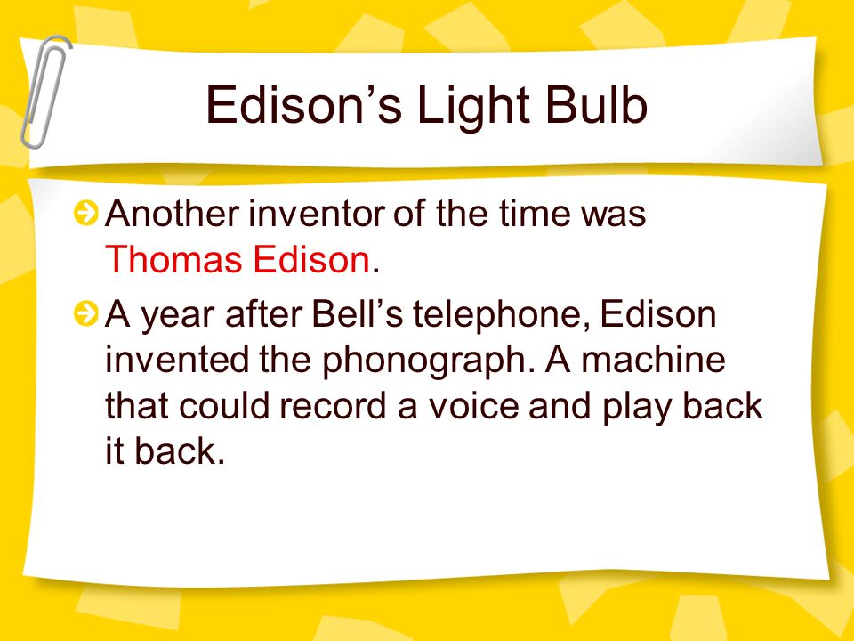 Edison's Light Bulb Another inventor of the time was Thomas Edison.
