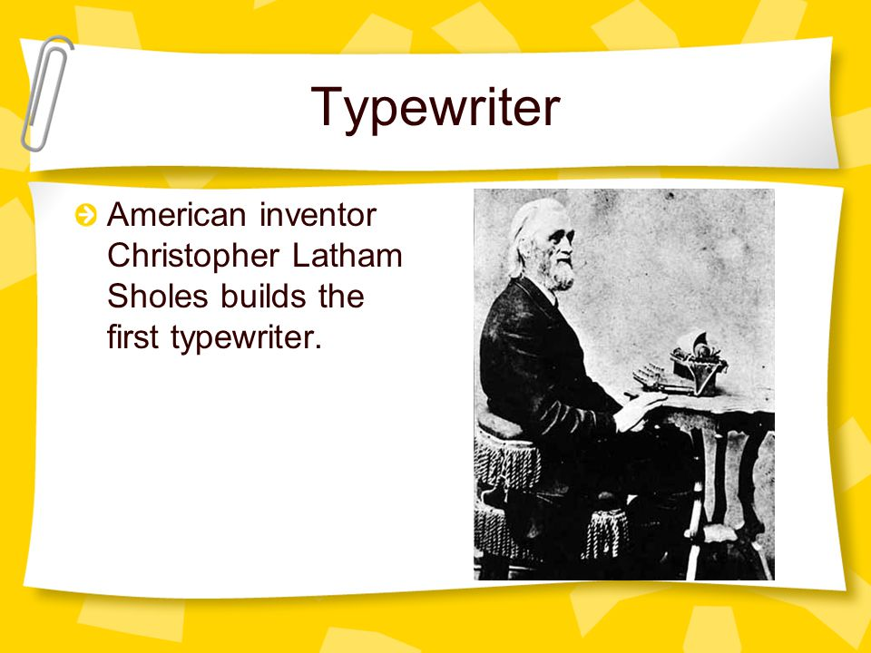 Typewriter American inventor Christopher Latham Sholes builds the first typewriter.
