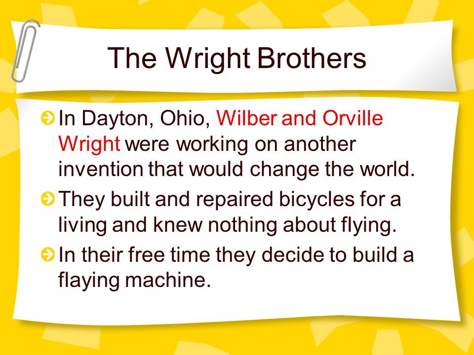 The Wright Brothers In Dayton, Ohio, Wilber and Orville Wright were working on another invention that would change the world.